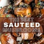 The best sauteed mushrooms text overlay with a photo of mushrooms