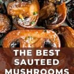 the best sauteed mushrooms text overlay with a close up photo of mushrooms