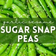 Close up of garlic sesame sugar snap peas garnished with black and white sesame seeds with text overlayed on top of image.